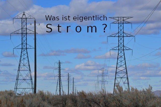 Was ist elektrischer Strom und wie kommt er in die Steckdose?
